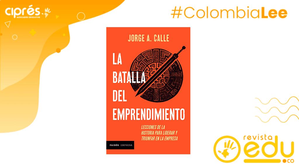 """""""La batalla del emprendimiento"""" de Jorge A. Calle"""