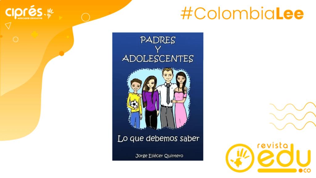 """""""Padres y Adolescentes lo que debemos saber"""", del psicólogo Jorge Quintero Londoño."""
