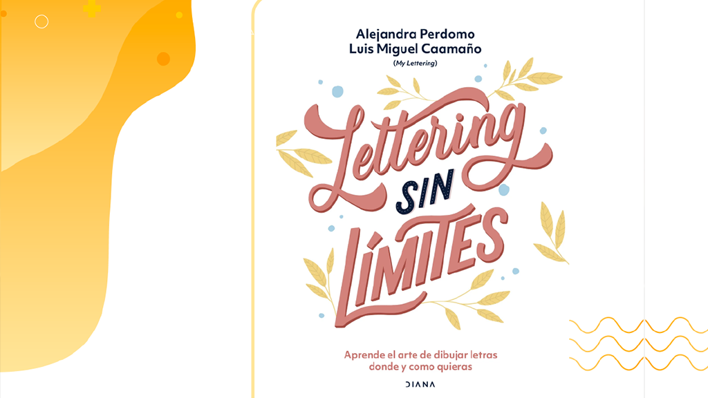Lettering sin límites. Aprende el arte de dibujar donde y como quieras de Alejandra Perdomo y Luis Miguel Caamaño.