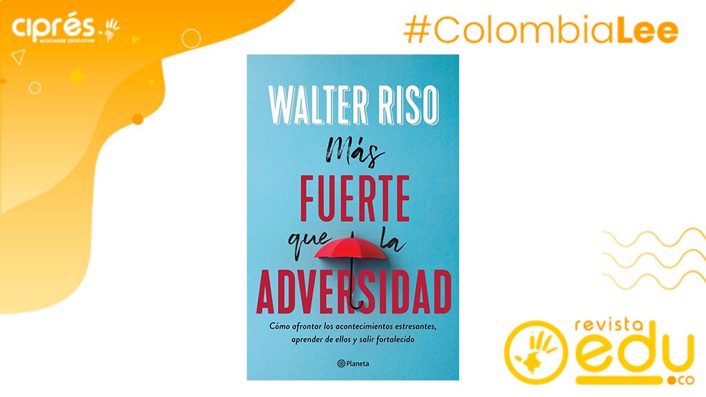 """Cómo afrontar los acontecimientos estresantes, aprender de ellos y salir fortalecido, el nuevo libro del psicólogo y escritor Walter Riso: """"Más fuerte que la adversidad"""""""