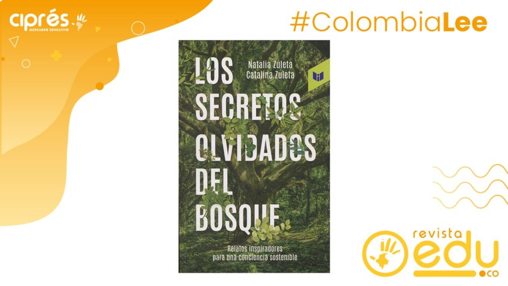Los secretos olvidados del bosque el libro de Intermedio Editores es una historia de los bosques de Colombia escrito por Catalina y Natalia Zuleta