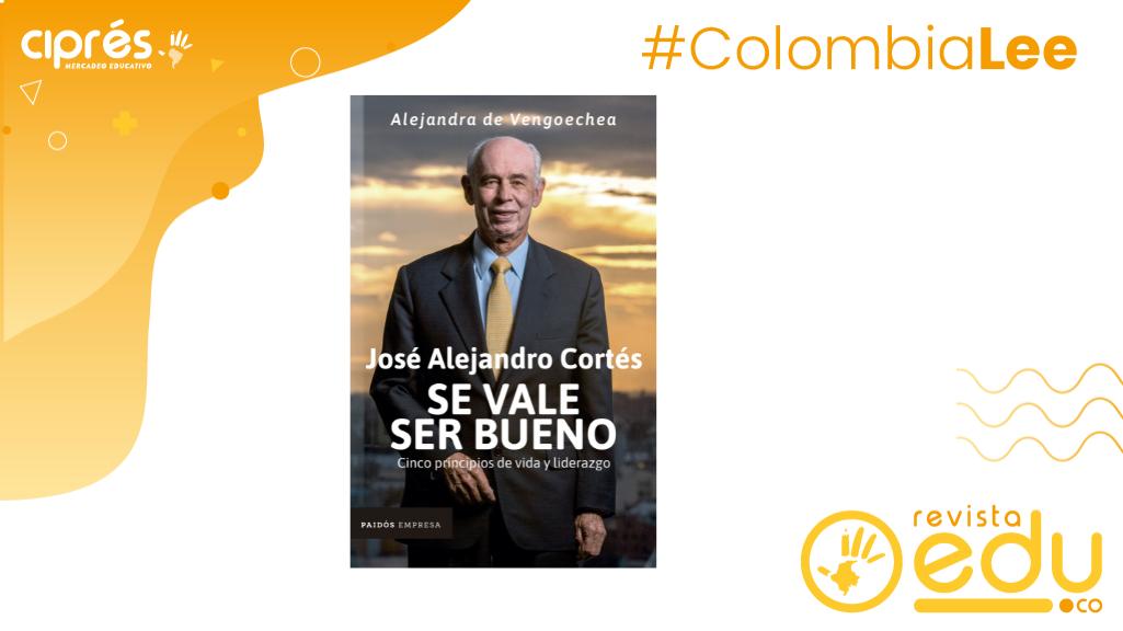 Editorial Paidós Empresa presenta JOSÉ ALEJANDRO CORTÉS. SE VALE SER BUENO. Cinco principios de vida y liderazgo de Alejandra De Vengoechea