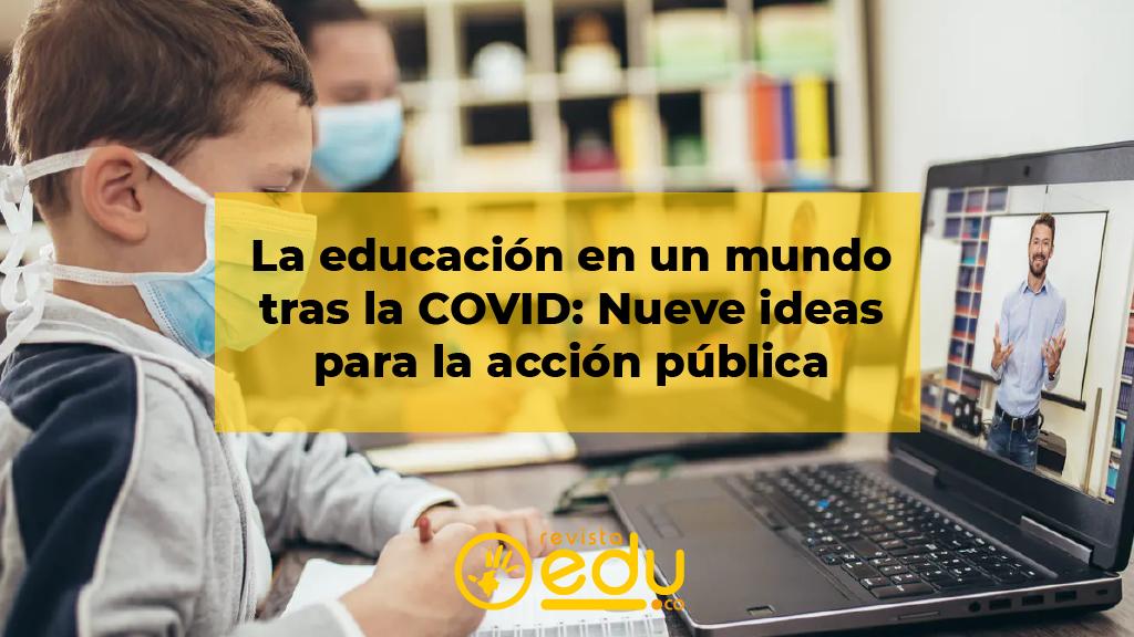 La educación en un mundo tras la COVID: Nueve ideas para la acción pública